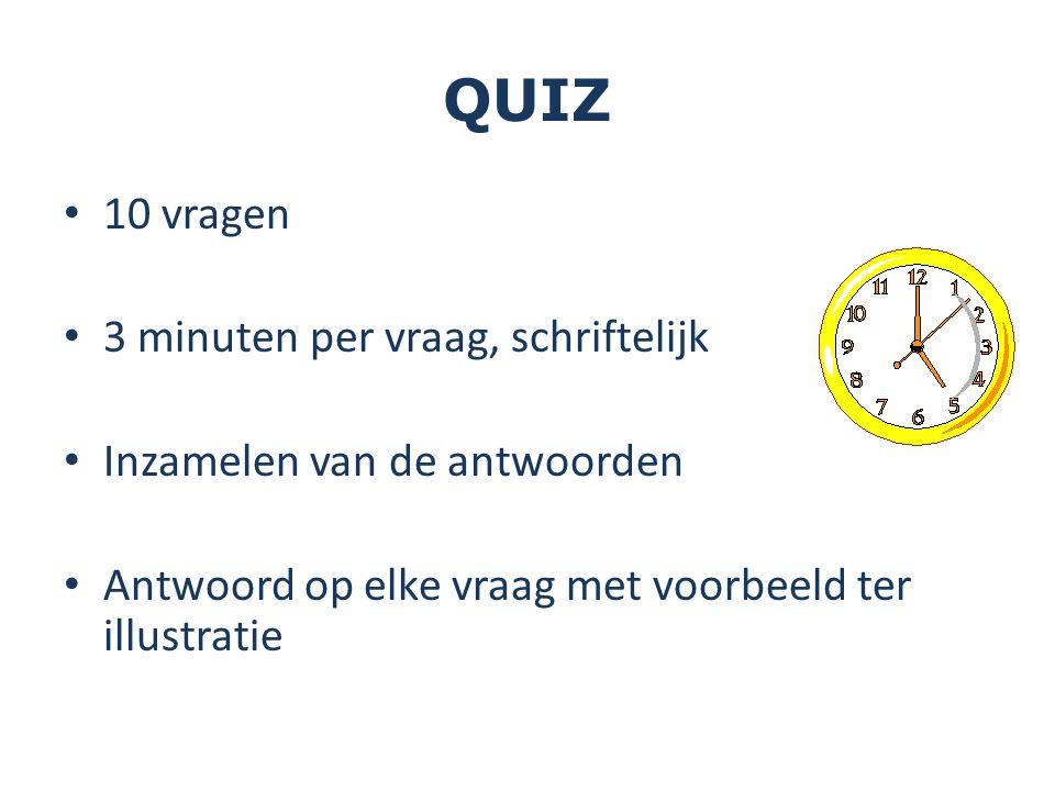 QUIZ 10 vragen 3 minuten per vraag, schriftelijk