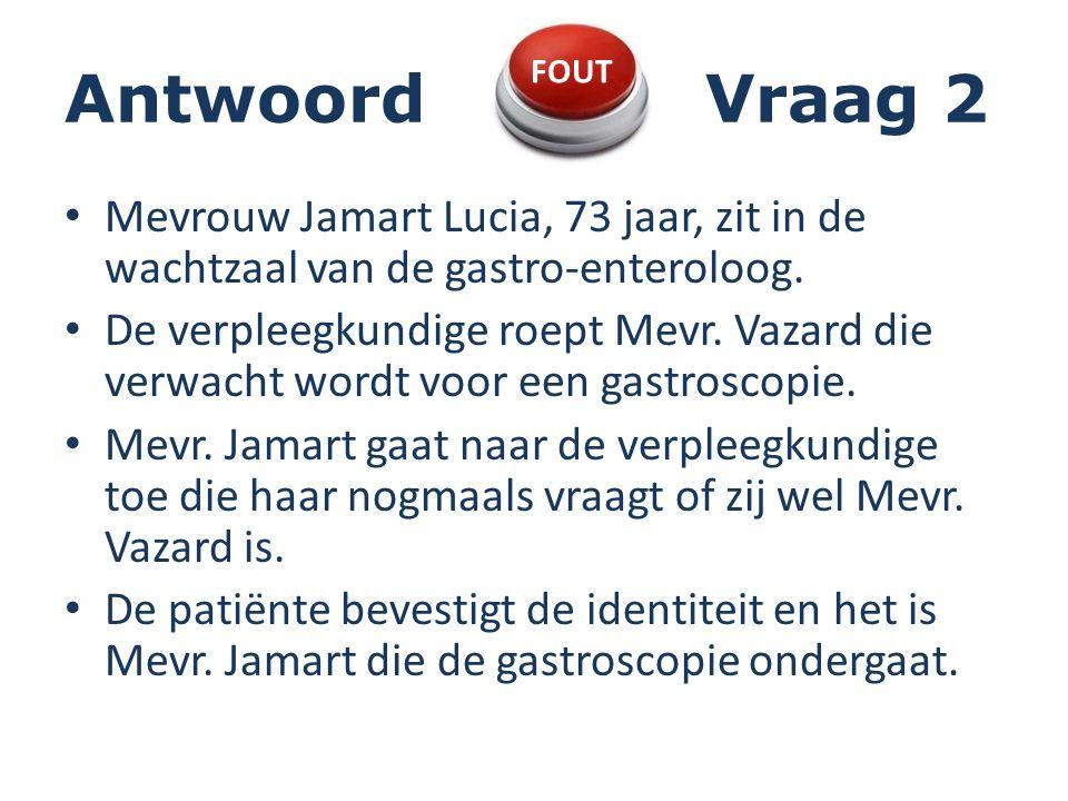 Antwoord Vraag 2 FOUT. Mevrouw Jamart Lucia, 73 jaar, zit in de wachtzaal van de gastro-enteroloog.