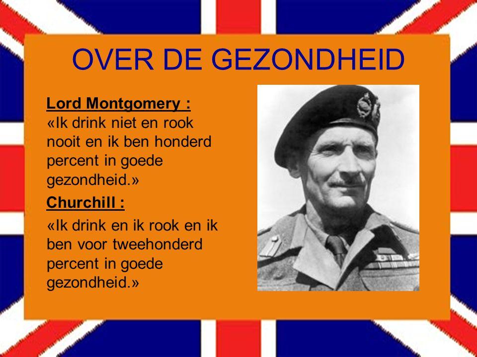 OVER DE GEZONDHEID Lord Montgomery : «Ik drink niet en rook nooit en ik ben honderd percent in goede gezondheid.»