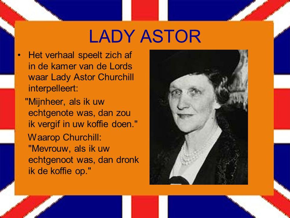 LADY ASTOR Het verhaal speelt zich af in de kamer van de Lords waar Lady Astor Churchill interpelleert:
