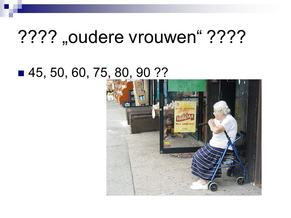 """oudere vrouwen 45, 50, 60, 75, 80, 90"
