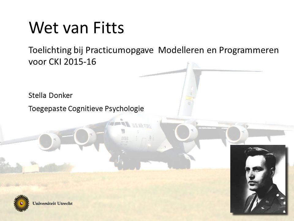 Wet van Fitts Toelichting bij Practicumopgave Modelleren en Programmeren voor CKI 2015-16. Stella Donker.