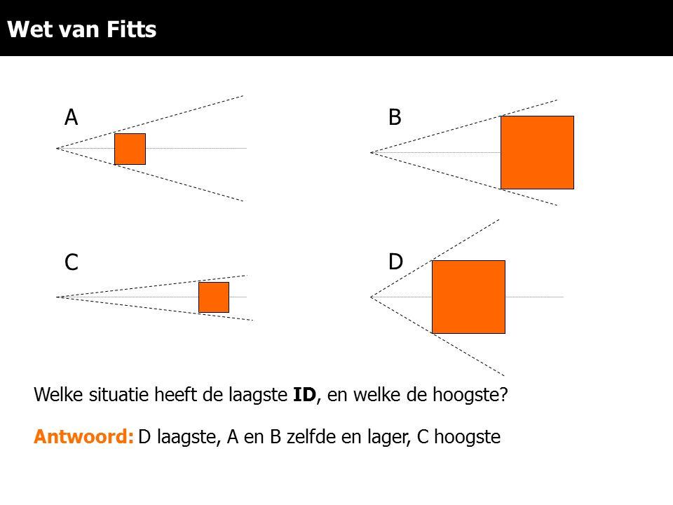 Wet van Fitts A. B. C. D. Welke situatie heeft de laagste ID, en welke de hoogste.