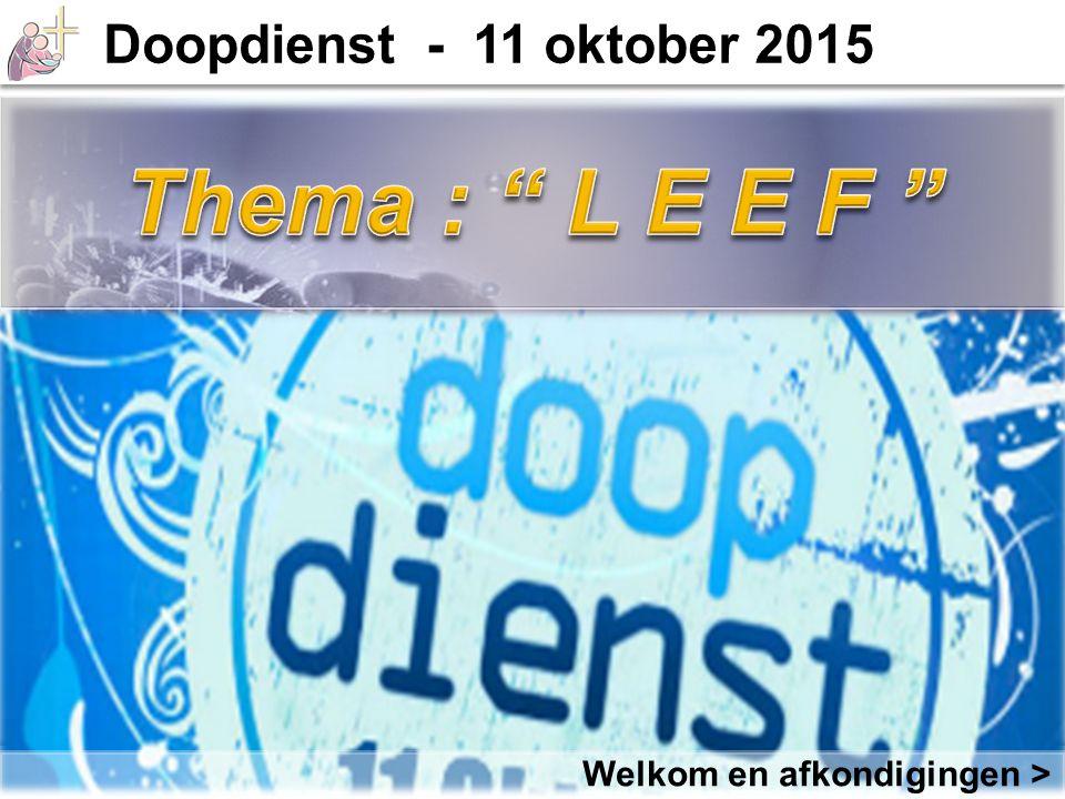 Thema : L E E F Doopdienst - 11 oktober 2015