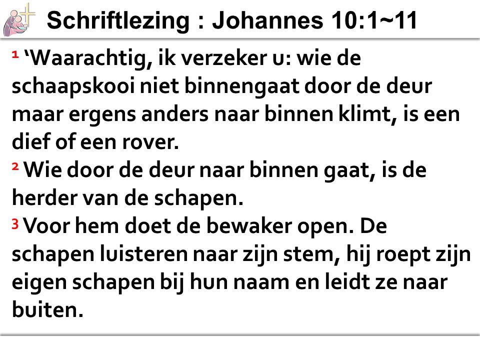 Schriftlezing : Johannes 10:1~11