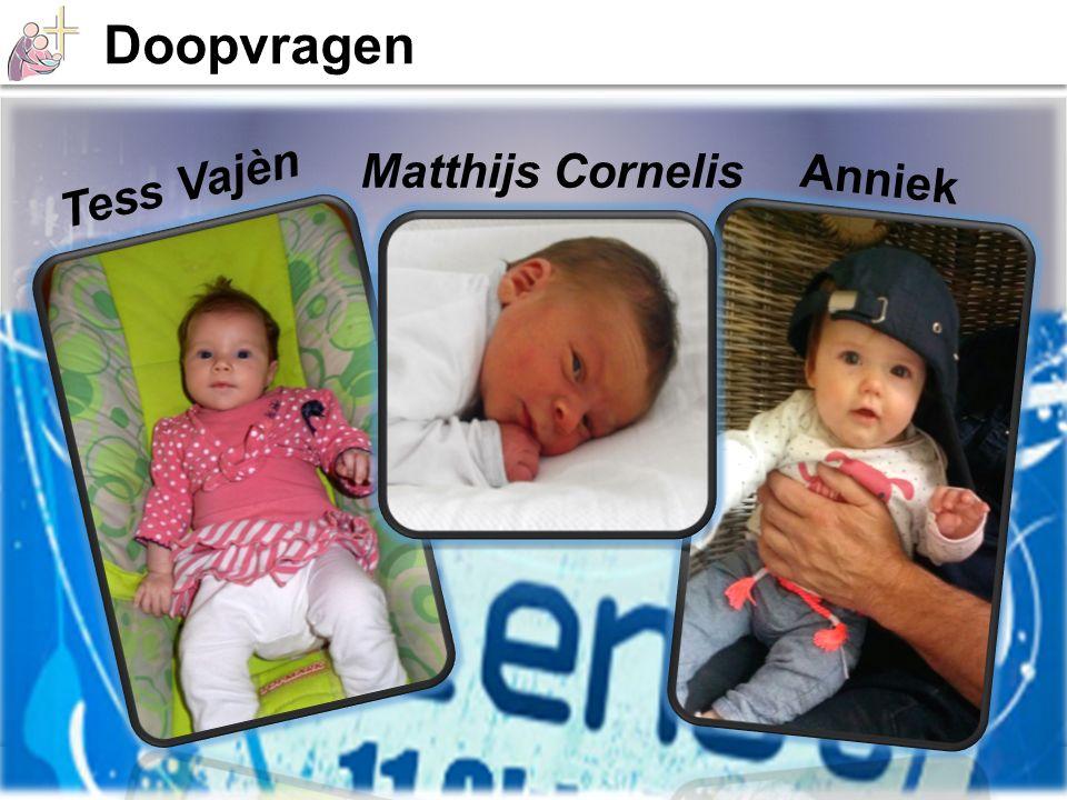Doopvragen Matthijs Cornelis Anniek Tess Vajèn