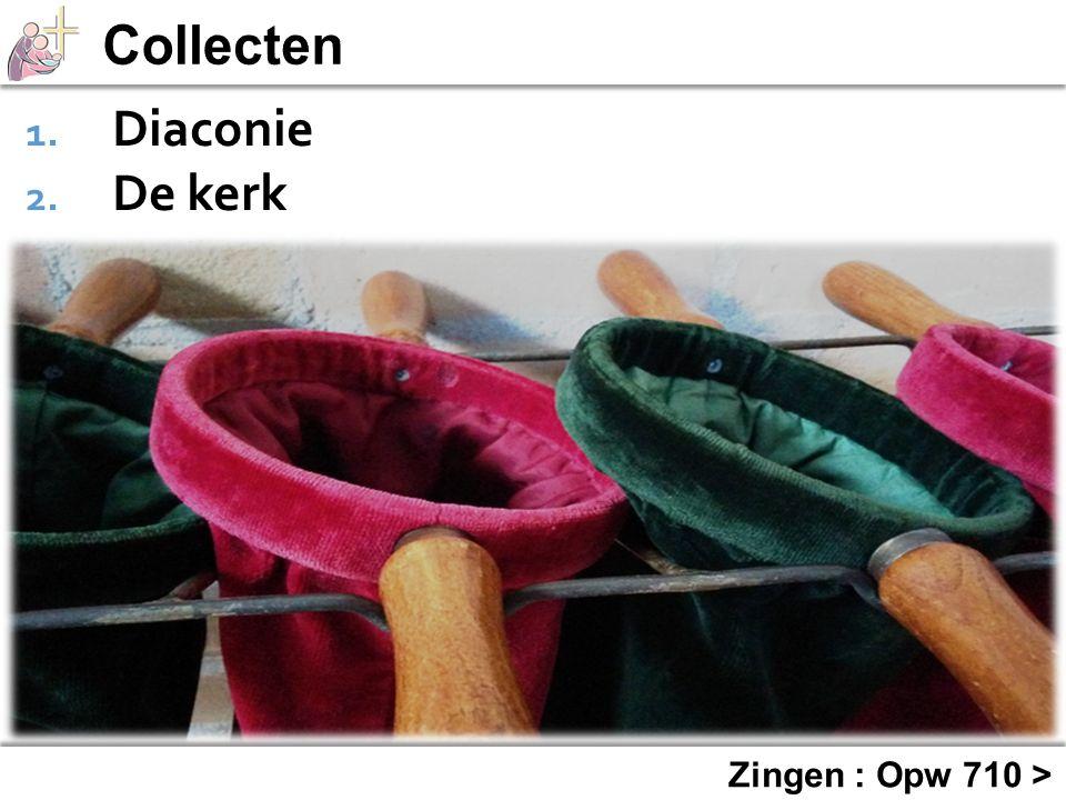 Collecten Diaconie De kerk Zingen : Opw 710 >