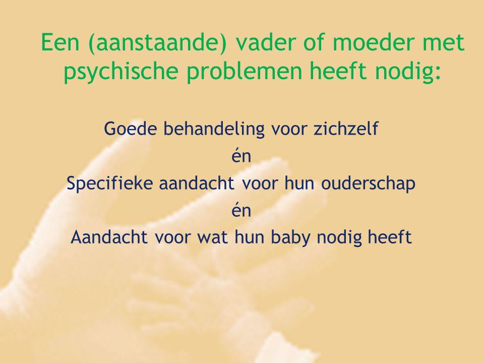 Een (aanstaande) vader of moeder met psychische problemen heeft nodig: