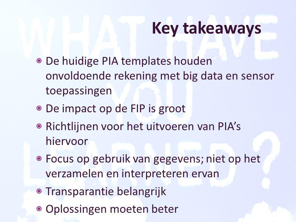 Key takeaways De huidige PIA templates houden onvoldoende rekening met big data en sensor toepassingen.