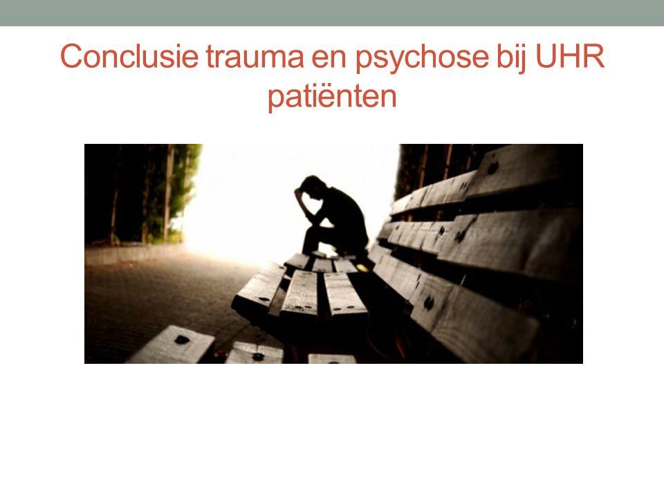 Conclusie trauma en psychose bij UHR patiënten