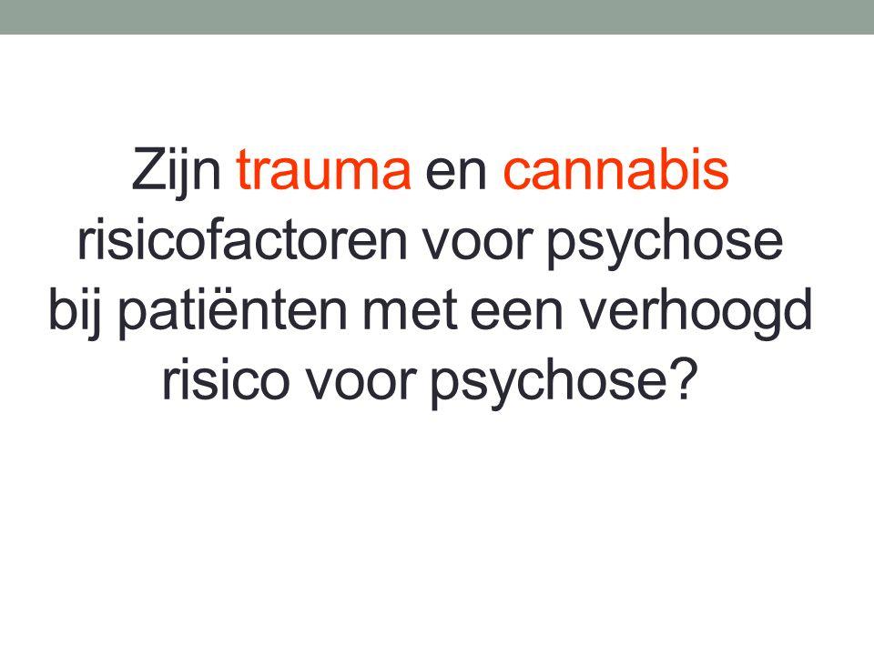 Zijn trauma en cannabis risicofactoren voor psychose bij patiënten met een verhoogd risico voor psychose