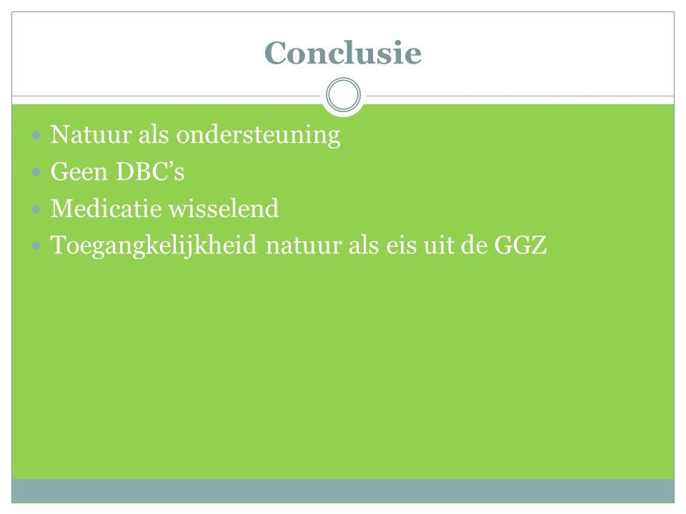 Conclusie Natuur als ondersteuning Geen DBC's Medicatie wisselend