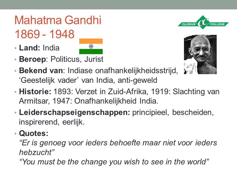Mahatma Gandhi 1869 - 1948 Land: India Beroep: Politicus, Jurist