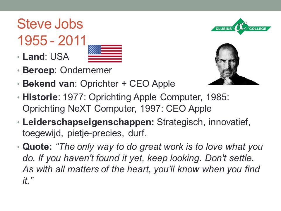 Steve Jobs 1955 - 2011 Land: USA Beroep: Ondernemer