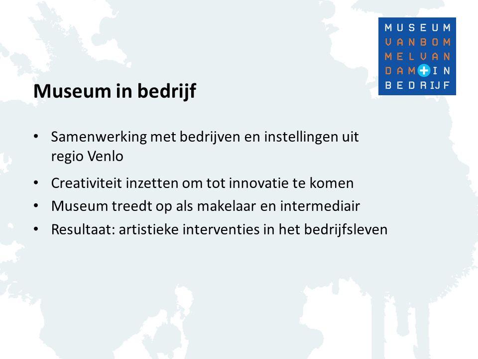 Museum in bedrijf Samenwerking met bedrijven en instellingen uit regio Venlo. Creativiteit inzetten om tot innovatie te komen.