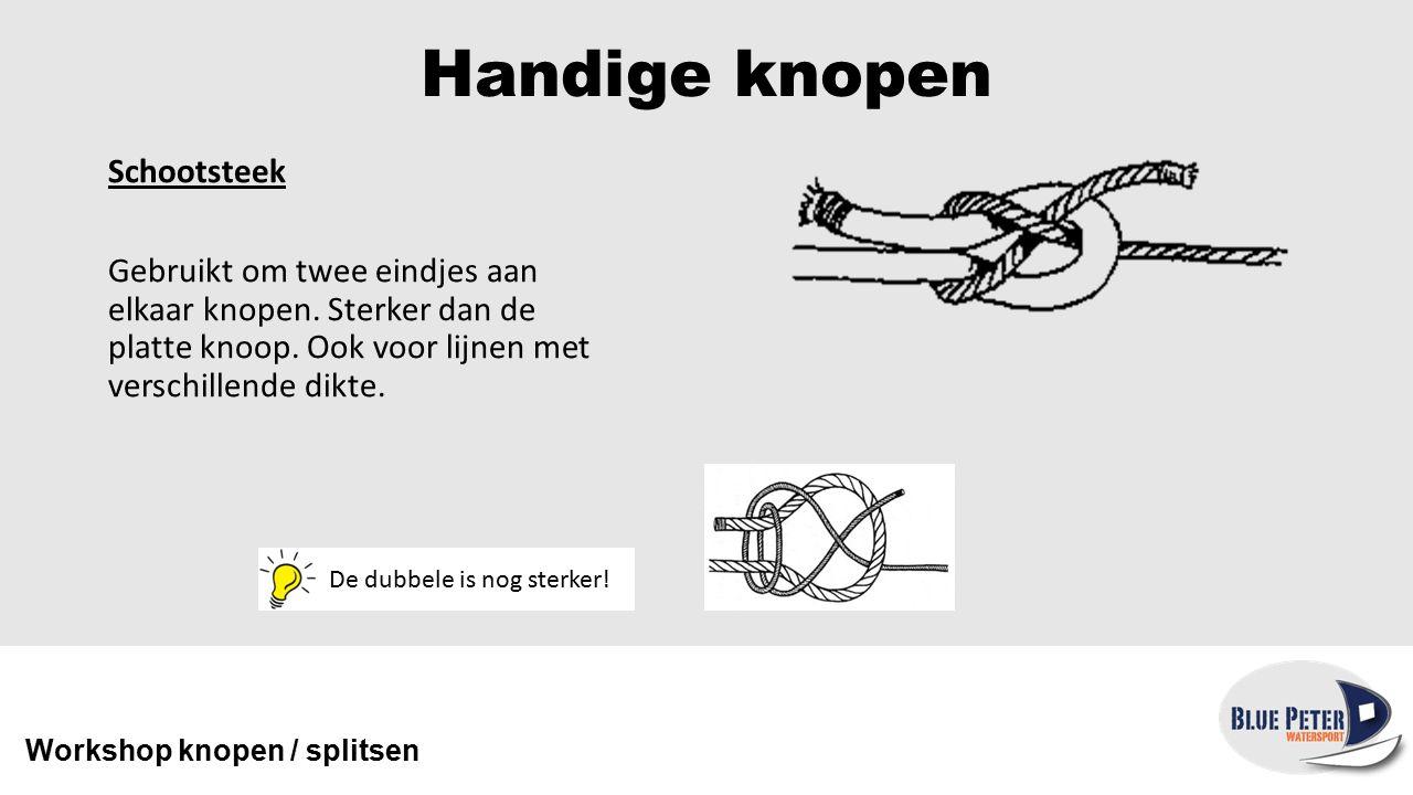 Handige knopen Schootsteek Gebruikt om twee eindjes aan elkaar knopen. Sterker dan de platte knoop. Ook voor lijnen met verschillende dikte.