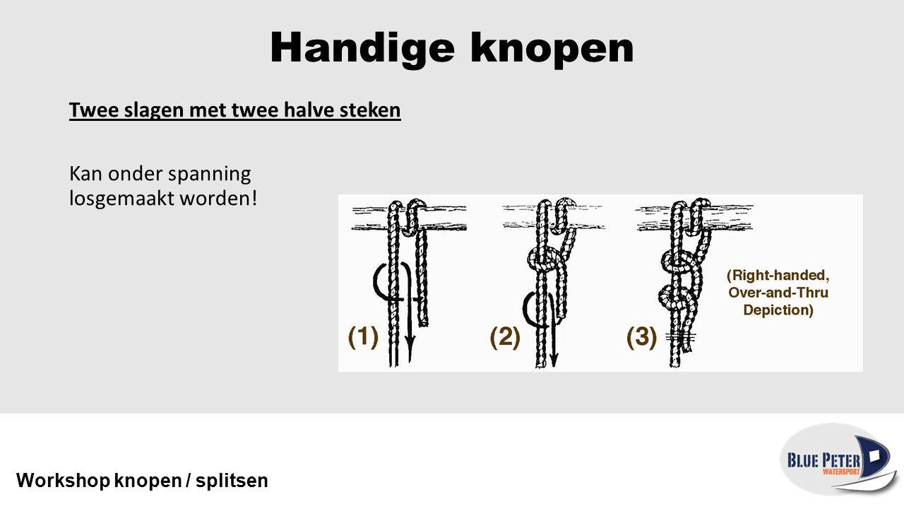 Handige knopen Twee slagen met twee halve steken Kan onder spanning losgemaakt worden.