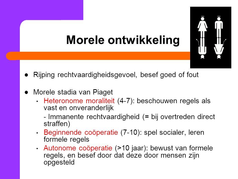Morele ontwikkeling Rijping rechtvaardigheidsgevoel, besef goed of fout. Morele stadia van Piaget.