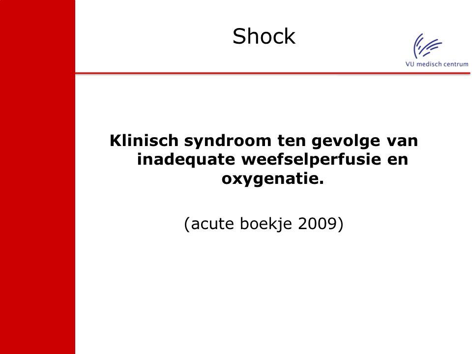 Shock Klinisch syndroom ten gevolge van inadequate weefselperfusie en oxygenatie.