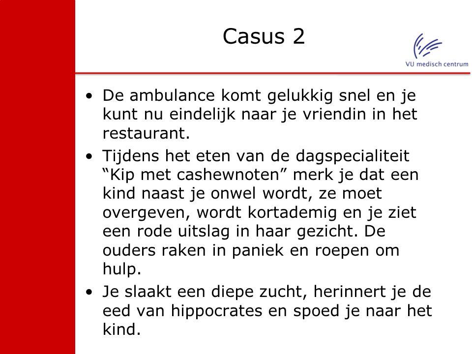 Casus 2 De ambulance komt gelukkig snel en je kunt nu eindelijk naar je vriendin in het restaurant.