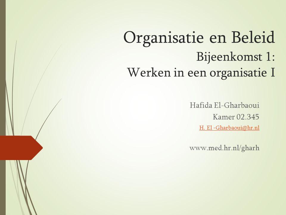 Organisatie en Beleid Bijeenkomst 1: Werken in een organisatie I