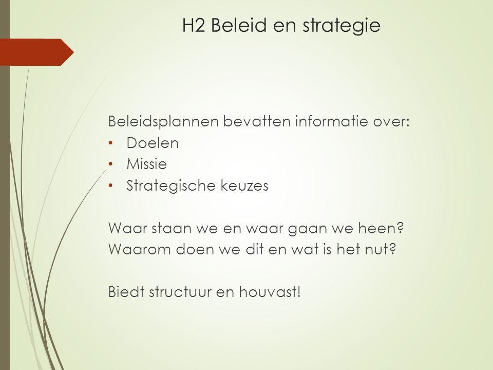 H2 Beleid en strategie Beleidsplannen bevatten informatie over: Doelen