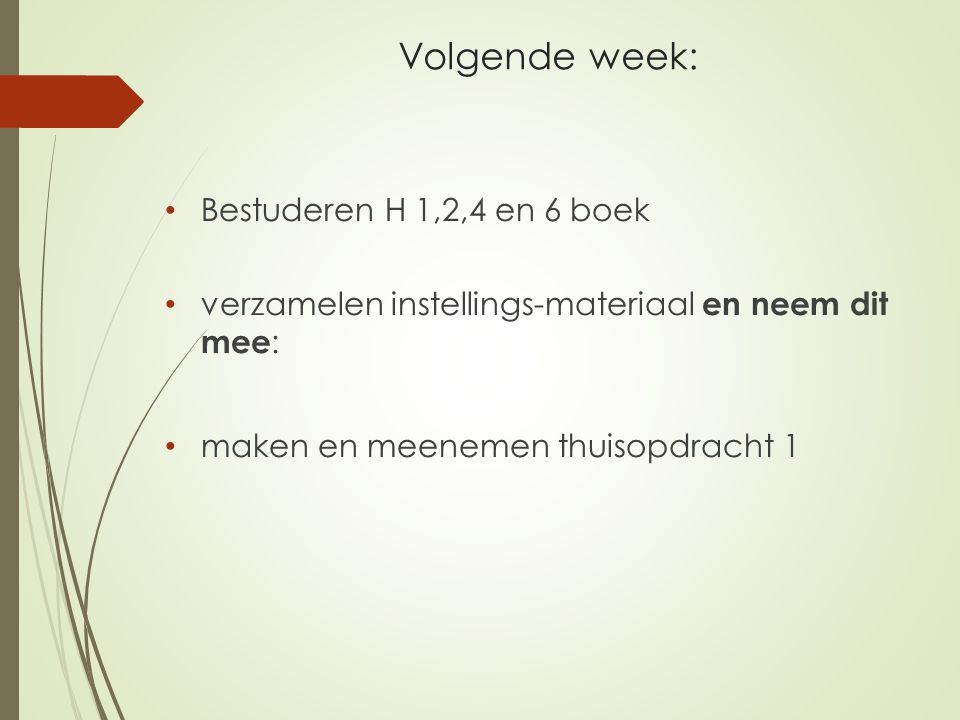 Volgende week: Bestuderen H 1,2,4 en 6 boek