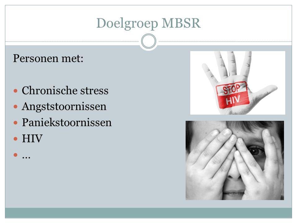 Doelgroep MBSR Personen met: Chronische stress Angststoornissen