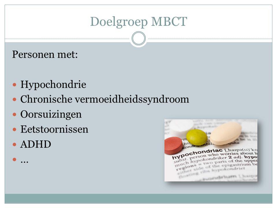 Doelgroep MBCT Personen met: Hypochondrie