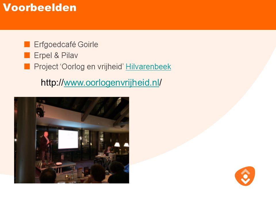 Voorbeelden http://www.oorlogenvrijheid.nl/ Erfgoedcafé Goirle