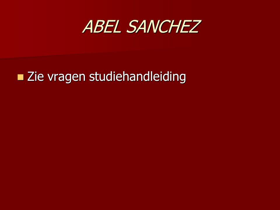 ABEL SANCHEZ Zie vragen studiehandleiding