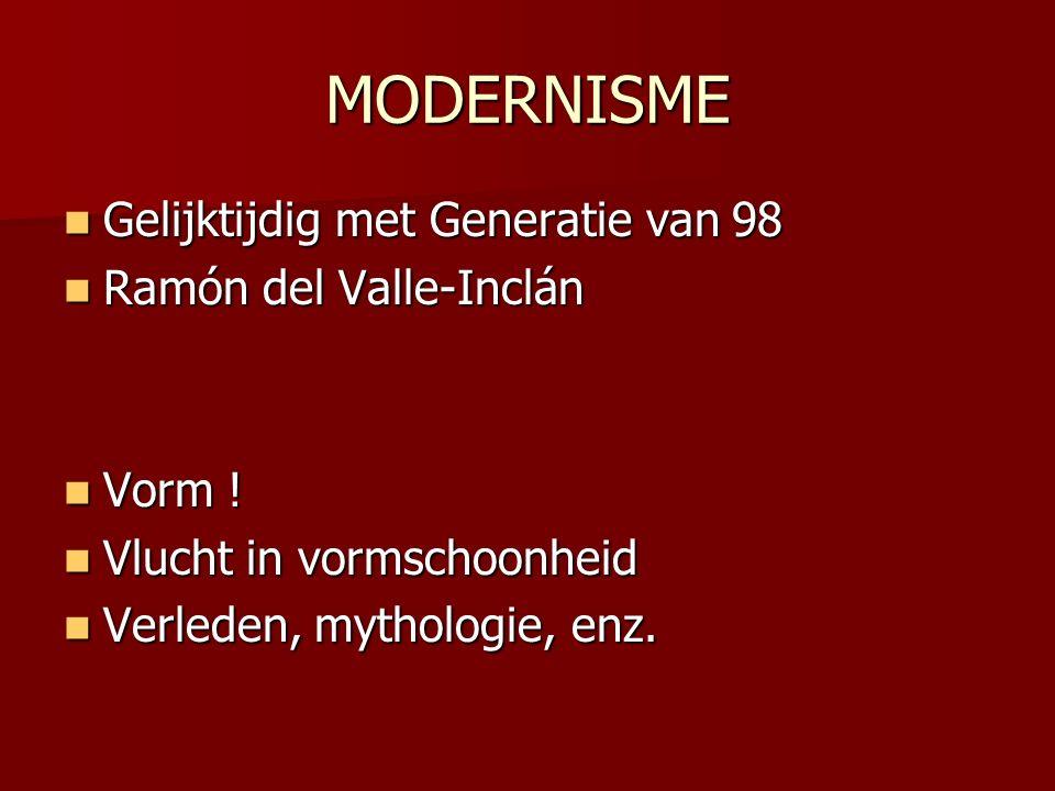 MODERNISME Gelijktijdig met Generatie van 98 Ramón del Valle-Inclán
