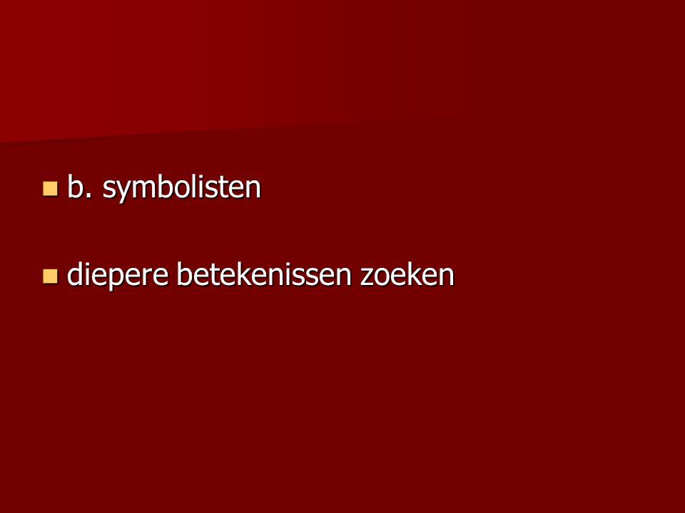 b. symbolisten diepere betekenissen zoeken