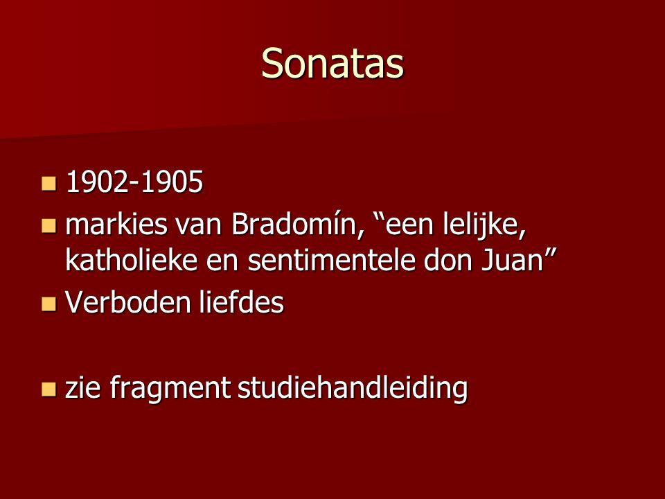 Sonatas 1902-1905. markies van Bradomín, een lelijke, katholieke en sentimentele don Juan Verboden liefdes.