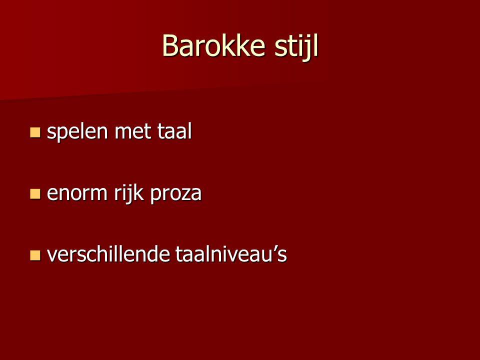 Barokke stijl spelen met taal enorm rijk proza