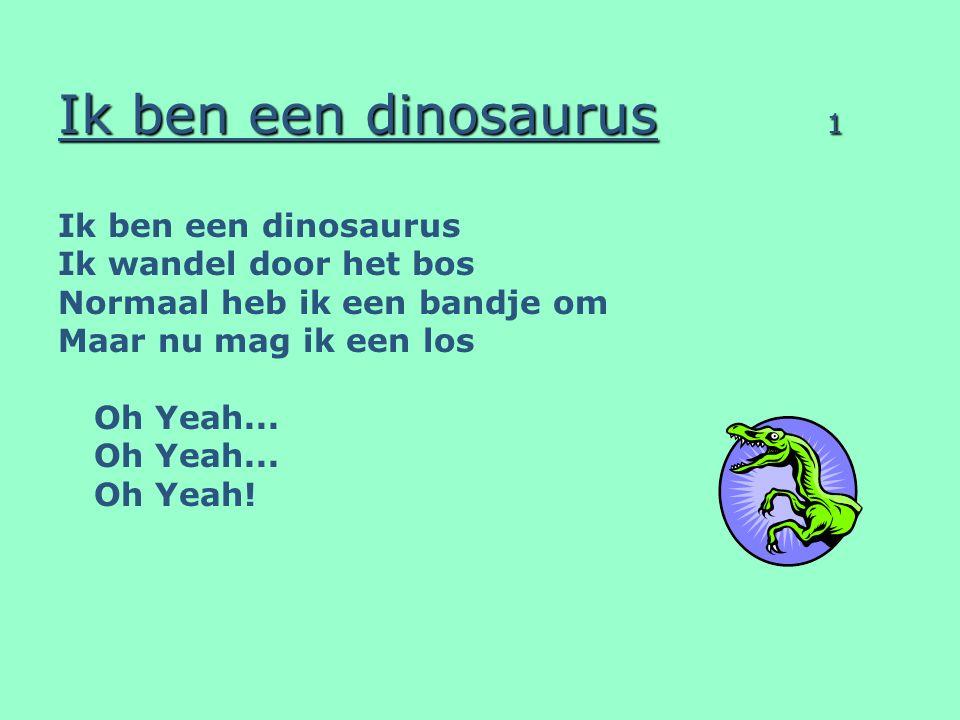 Ik ben een dinosaurus 1 Ik ben een dinosaurus Ik wandel door het bos