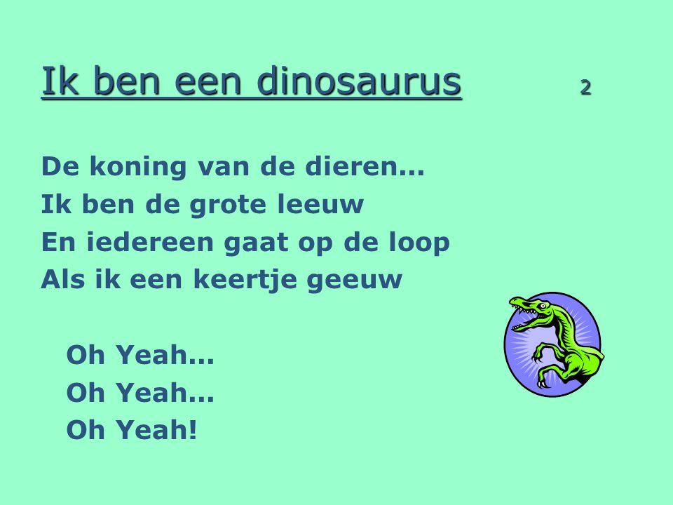 Ik ben een dinosaurus 2 De koning van de dieren...