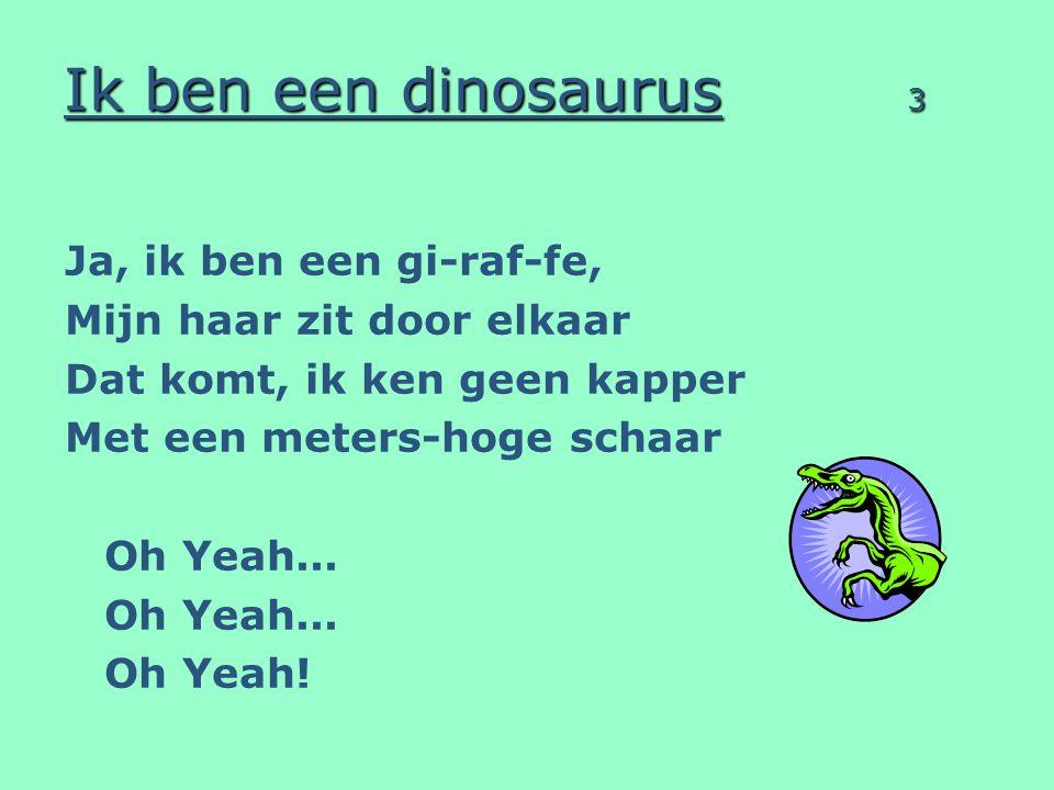 Ik ben een dinosaurus 3 Ja, ik ben een gi-raf-fe,