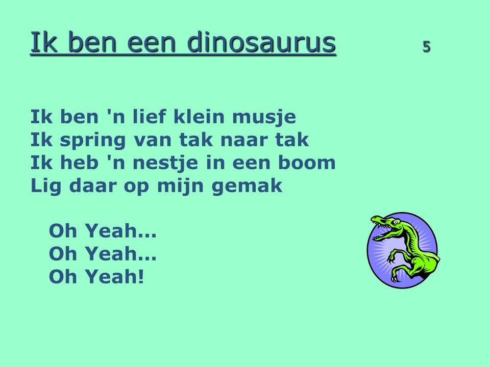 Ik ben een dinosaurus 5 Ik ben n lief klein musje