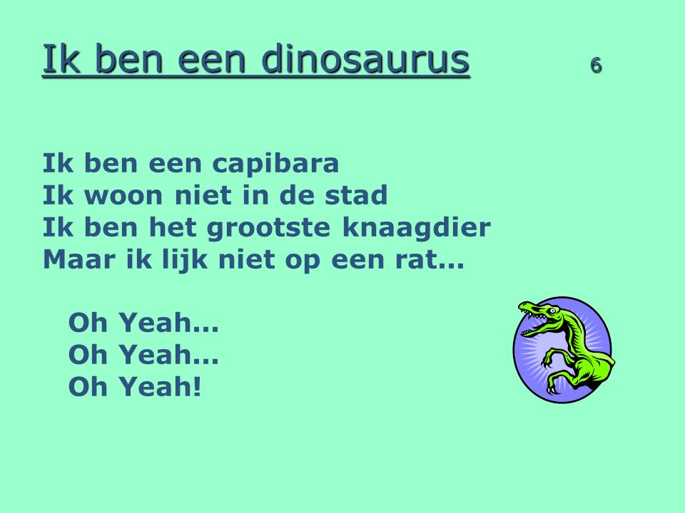Ik ben een dinosaurus 6 Ik ben een capibara Ik woon niet in de stad