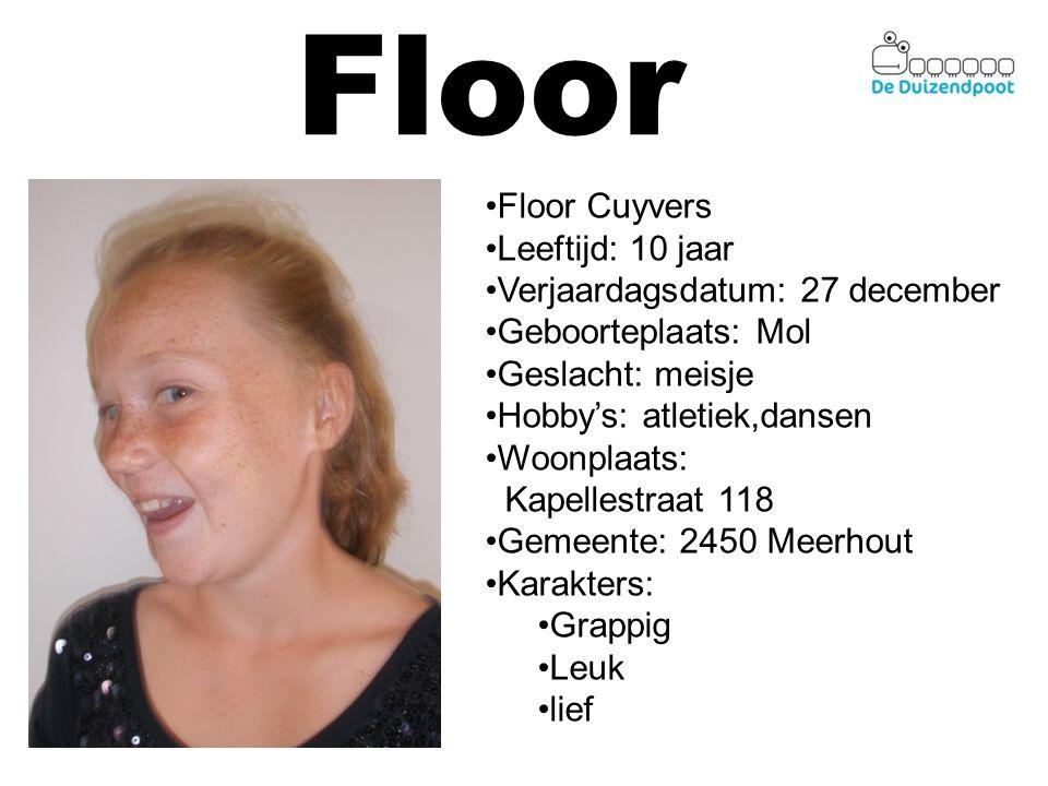 Floor Floor Cuyvers Leeftijd: 10 jaar Verjaardagsdatum: 27 december