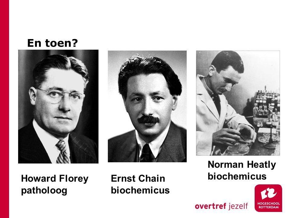 En toen Norman Heatly biochemicus Howard Florey patholoog Ernst Chain
