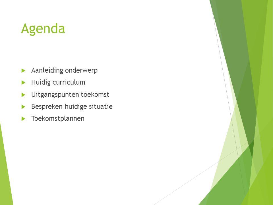 Agenda Aanleiding onderwerp Huidig curriculum Uitgangspunten toekomst