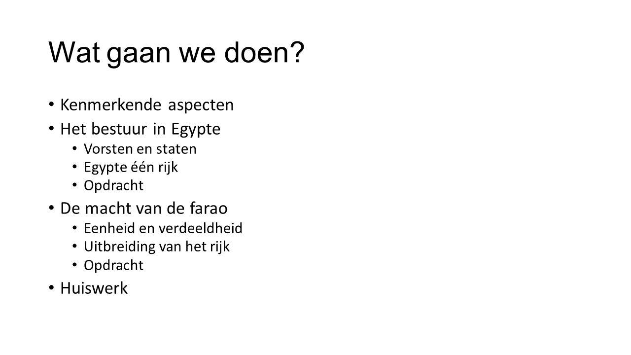 Wat gaan we doen Kenmerkende aspecten Het bestuur in Egypte