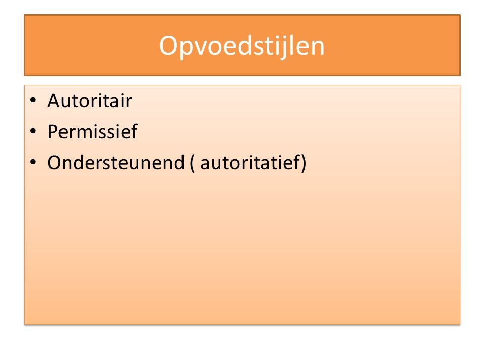 Opvoedstijlen Autoritair Permissief Ondersteunend ( autoritatief)