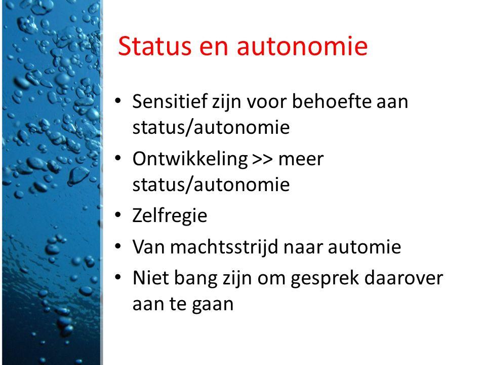 Status en autonomie Sensitief zijn voor behoefte aan status/autonomie