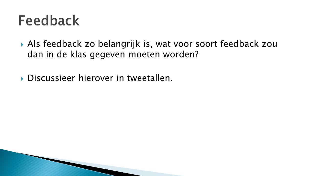 Feedback Als feedback zo belangrijk is, wat voor soort feedback zou dan in de klas gegeven moeten worden