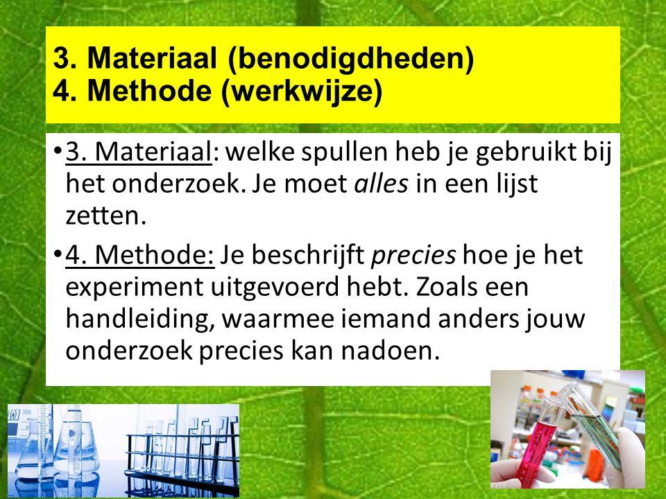3. Materiaal (benodigdheden) 4. Methode (werkwijze)