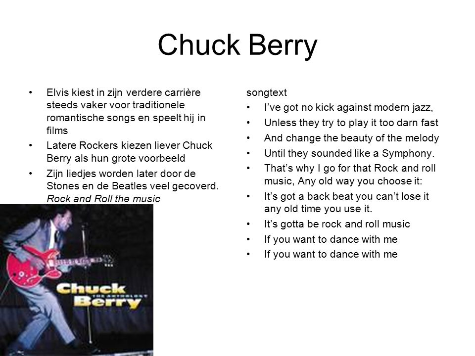 Chuck Berry Elvis kiest in zijn verdere carrière steeds vaker voor traditionele romantische songs en speelt hij in films.