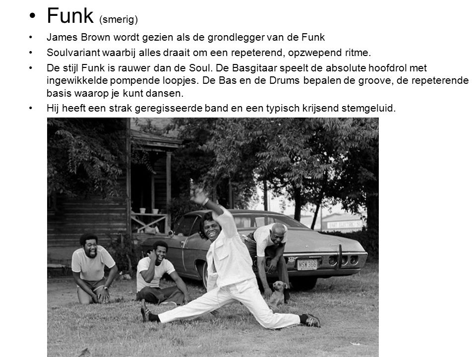 Funk (smerig) James Brown wordt gezien als de grondlegger van de Funk